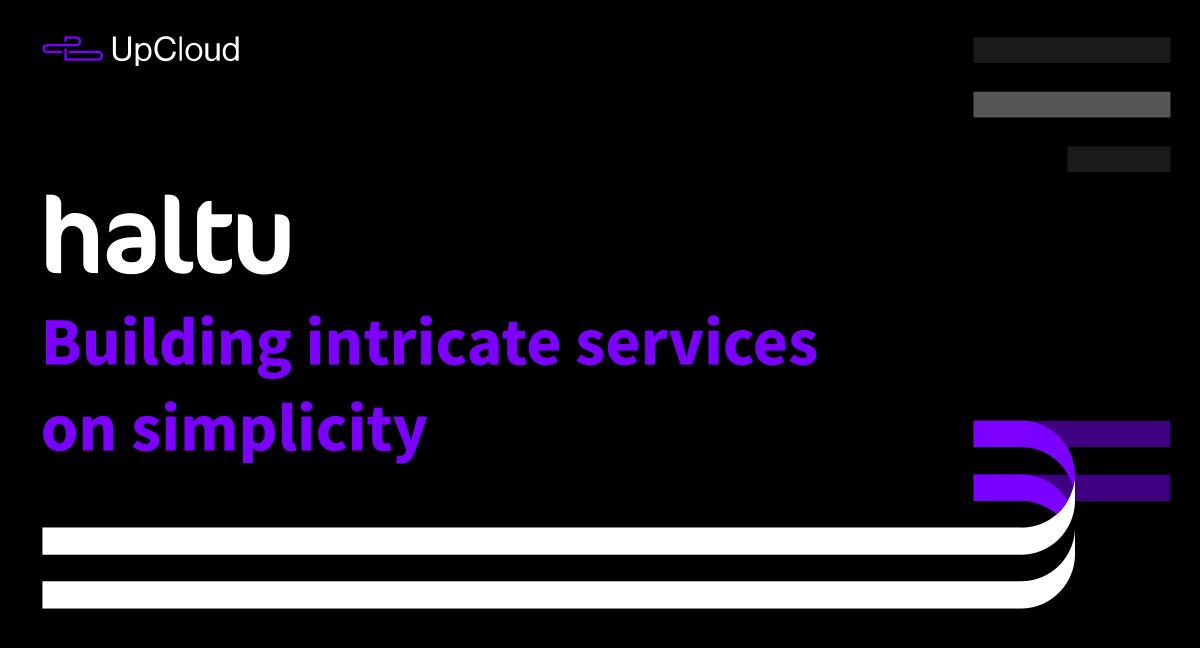 How Haltu built intricate customer solutions on simplicity